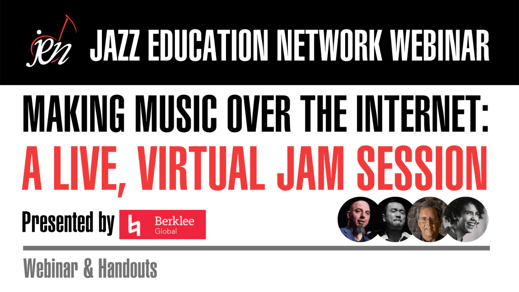 A Jazz Education Network Webinar • Making Music Over The Internet: A LIVE, Virtual Jazz Session